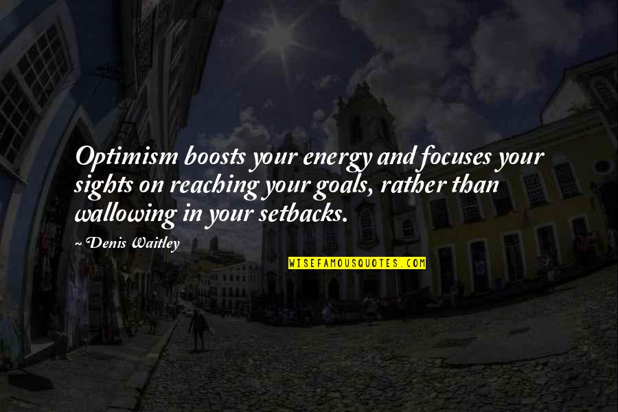 Focuses Quotes By Denis Waitley: Optimism boosts your energy and focuses your sights