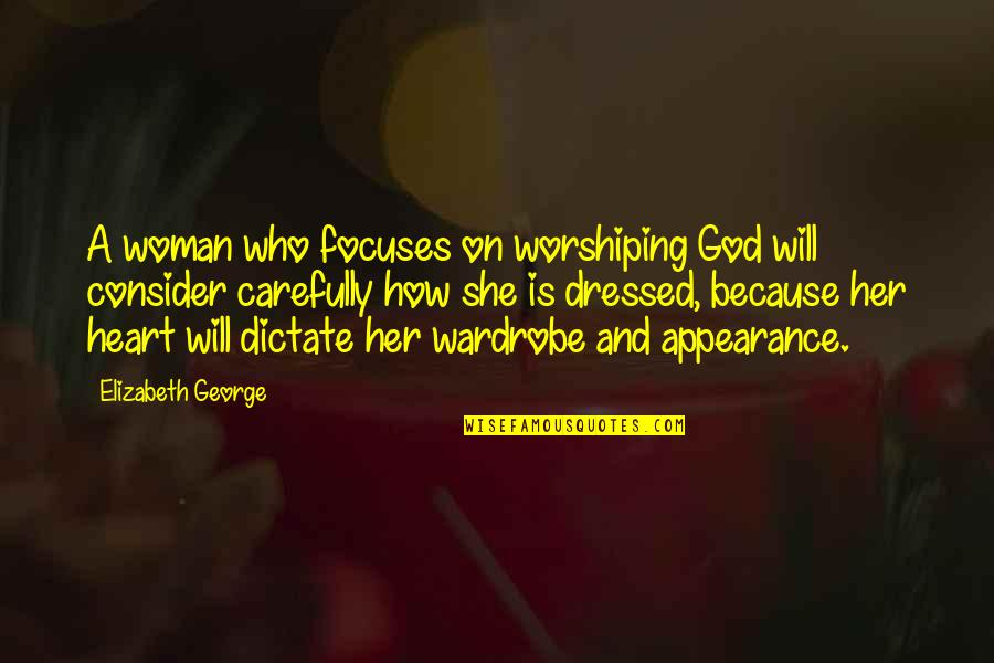 Focuses Quotes By Elizabeth George: A woman who focuses on worshiping God will
