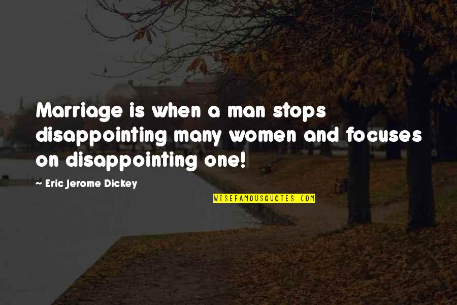 Focuses Quotes By Eric Jerome Dickey: Marriage is when a man stops disappointing many