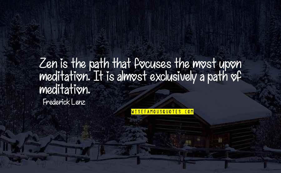 Focuses Quotes By Frederick Lenz: Zen is the path that focuses the most