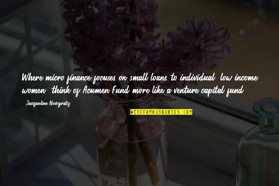 Focuses Quotes By Jacqueline Novogratz: Where micro-finance focuses on small loans to individual,