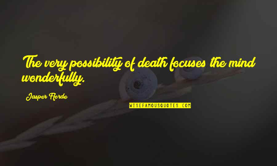 Focuses Quotes By Jasper Fforde: The very possibility of death focuses the mind