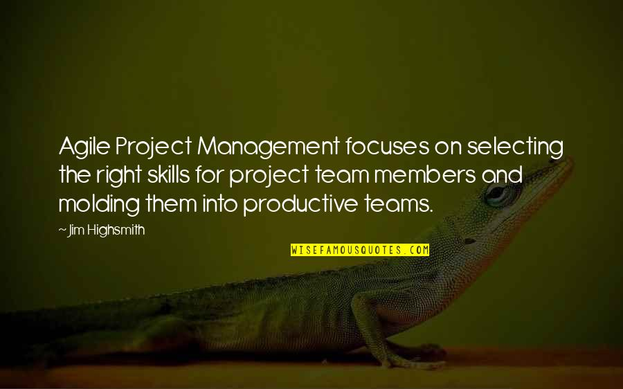 Focuses Quotes By Jim Highsmith: Agile Project Management focuses on selecting the right