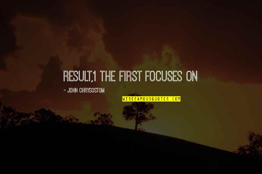 Focuses Quotes By John Chrysostom: result,1 the first focuses on