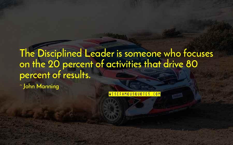 Focuses Quotes By John Manning: The Disciplined Leader is someone who focuses on