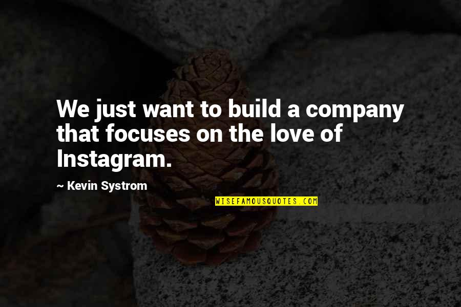 Focuses Quotes By Kevin Systrom: We just want to build a company that