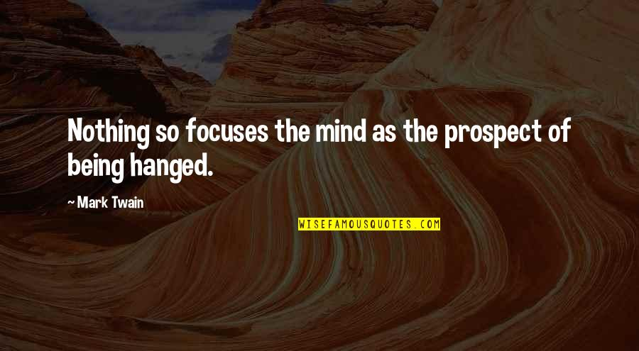 Focuses Quotes By Mark Twain: Nothing so focuses the mind as the prospect