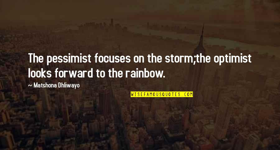 Focuses Quotes By Matshona Dhliwayo: The pessimist focuses on the storm;the optimist looks