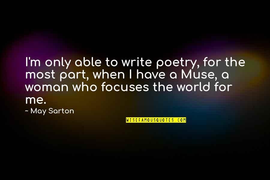 Focuses Quotes By May Sarton: I'm only able to write poetry, for the