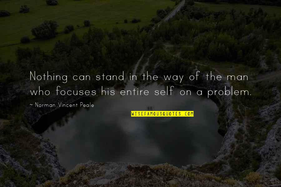 Focuses Quotes By Norman Vincent Peale: Nothing can stand in the way of the