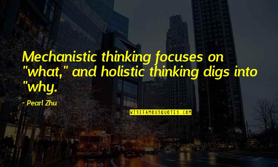 "Focuses Quotes By Pearl Zhu: Mechanistic thinking focuses on ""what,"" and holistic thinking"