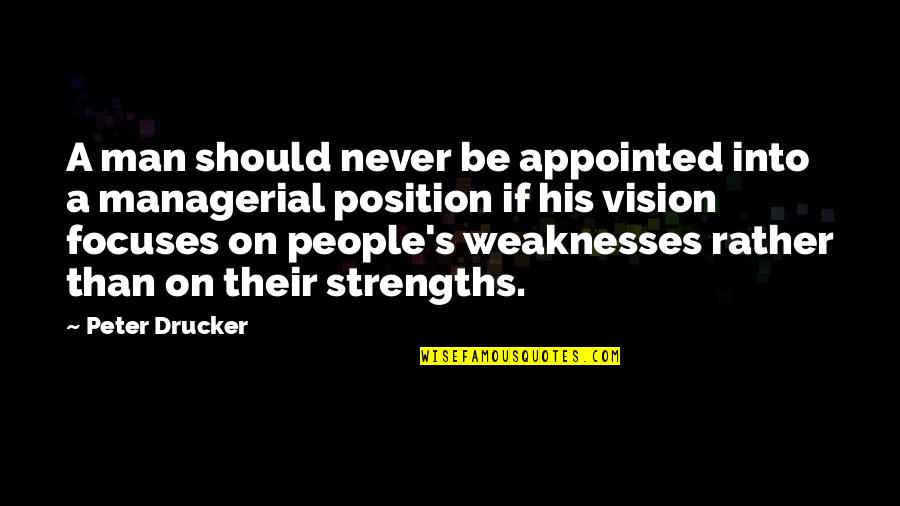 Focuses Quotes By Peter Drucker: A man should never be appointed into a