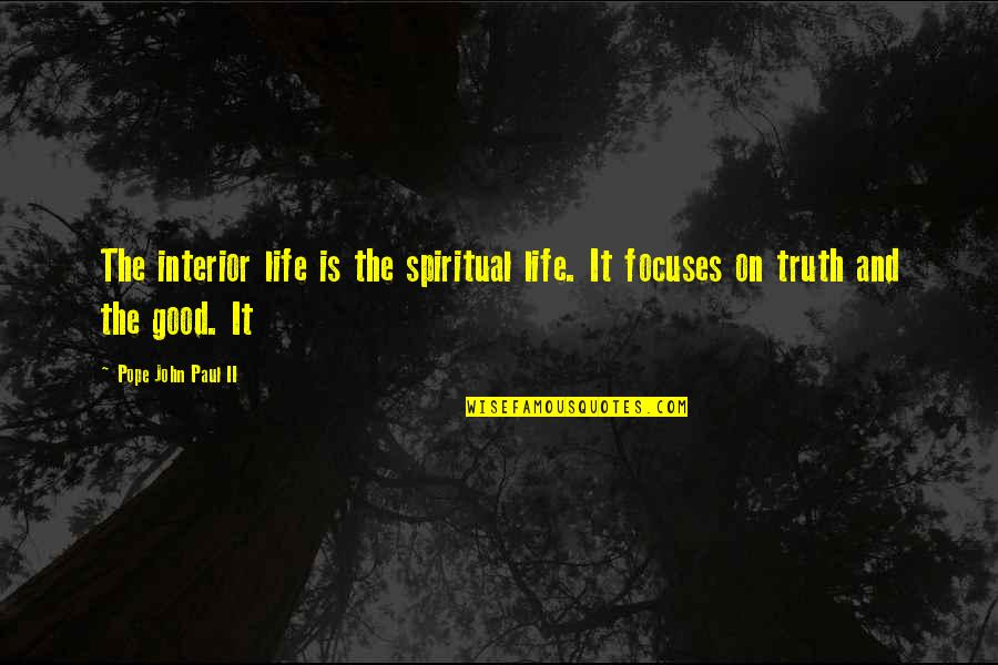 Focuses Quotes By Pope John Paul II: The interior life is the spiritual life. It