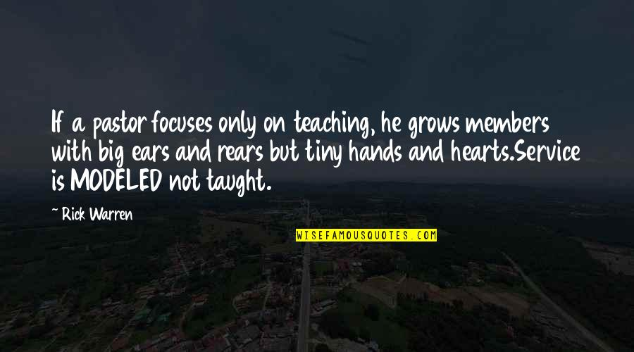 Focuses Quotes By Rick Warren: If a pastor focuses only on teaching, he