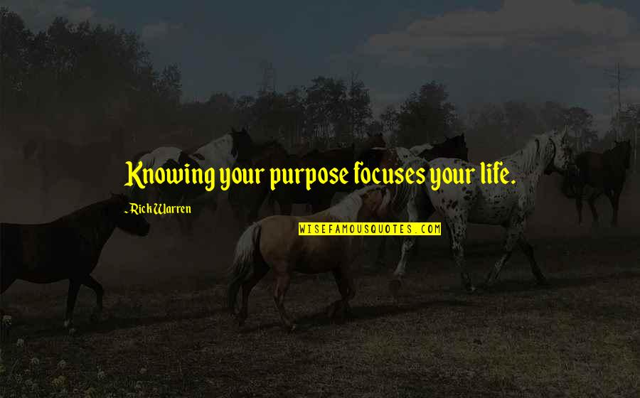 Focuses Quotes By Rick Warren: Knowing your purpose focuses your life.