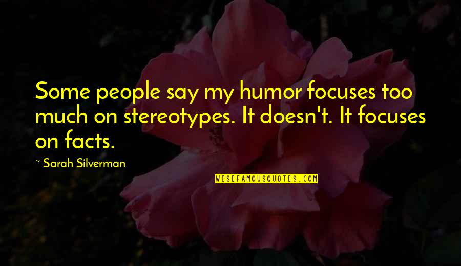 Focuses Quotes By Sarah Silverman: Some people say my humor focuses too much