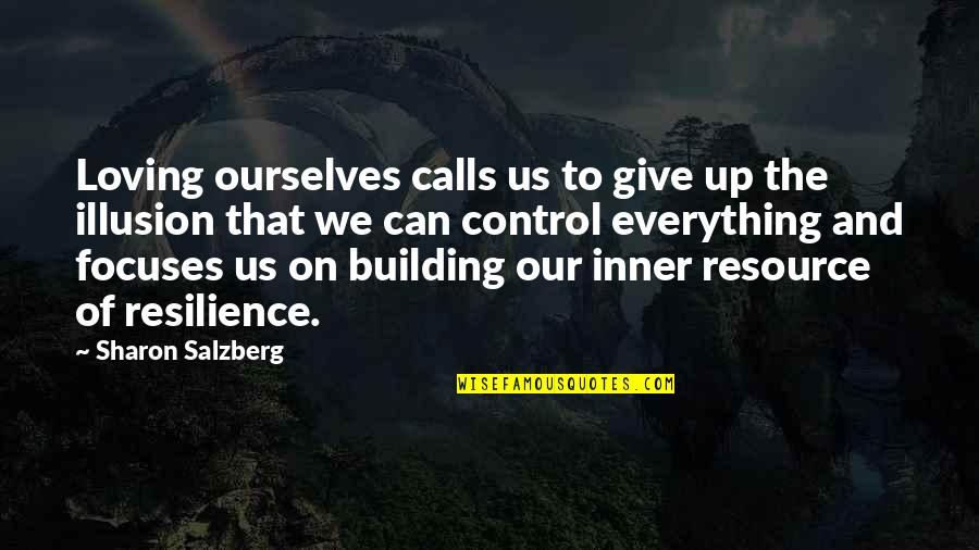 Focuses Quotes By Sharon Salzberg: Loving ourselves calls us to give up the