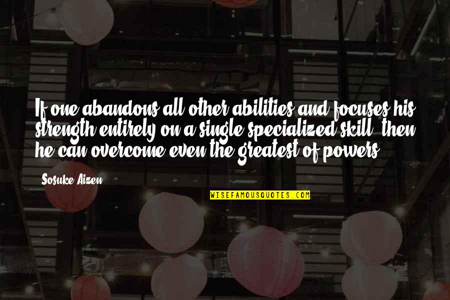 Focuses Quotes By Sosuke Aizen: If one abandons all other abilities and focuses