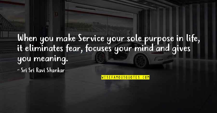 Focuses Quotes By Sri Sri Ravi Shankar: When you make Service your sole purpose in