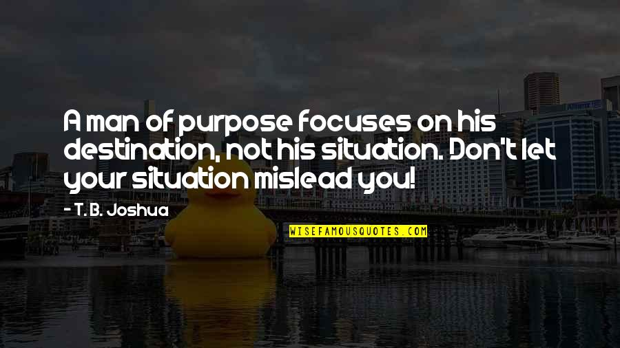 Focuses Quotes By T. B. Joshua: A man of purpose focuses on his destination,