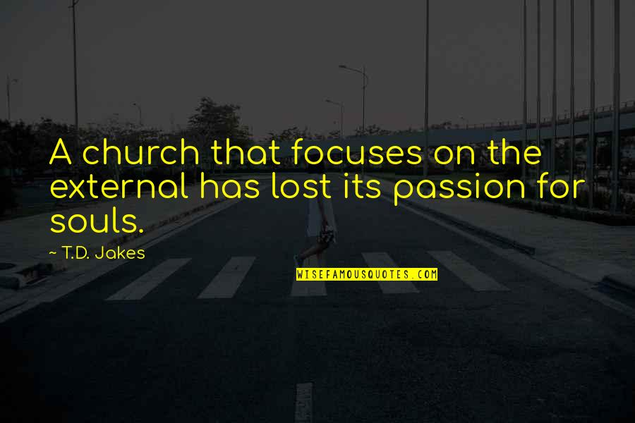 Focuses Quotes By T.D. Jakes: A church that focuses on the external has