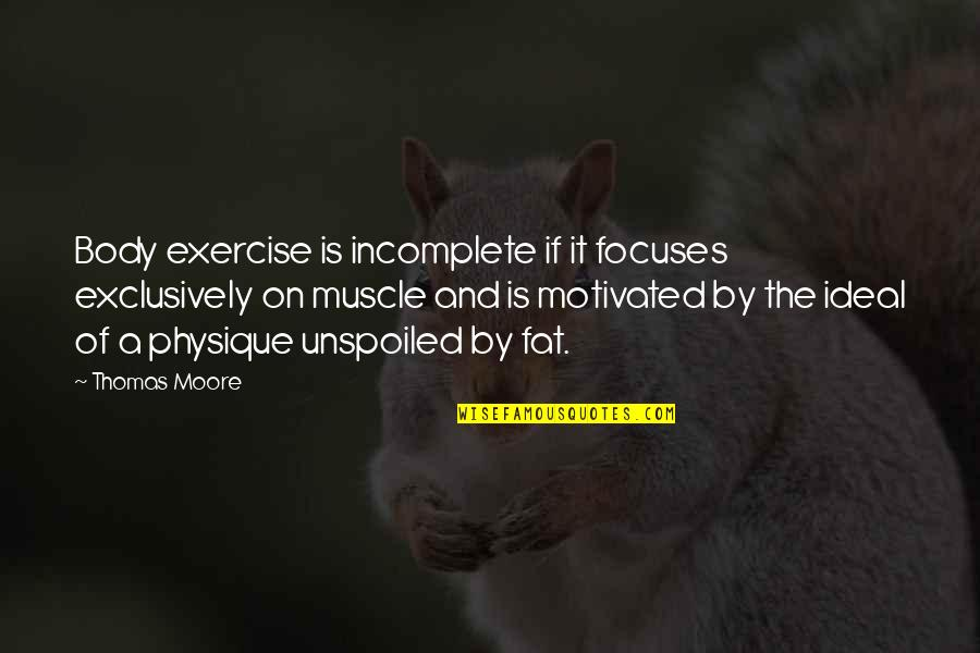 Focuses Quotes By Thomas Moore: Body exercise is incomplete if it focuses exclusively
