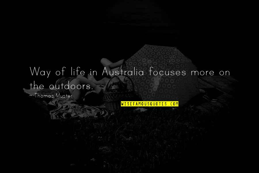 Focuses Quotes By Thomas Muster: Way of life in Australia focuses more on