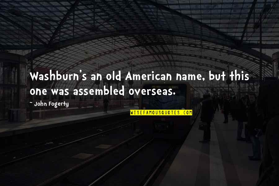 Fogerty's Quotes By John Fogerty: Washburn's an old American name, but this one