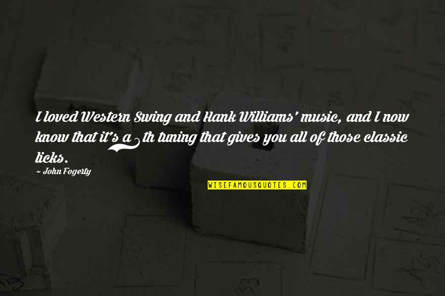 Fogerty's Quotes By John Fogerty: I loved Western Swing and Hank Williams' music,