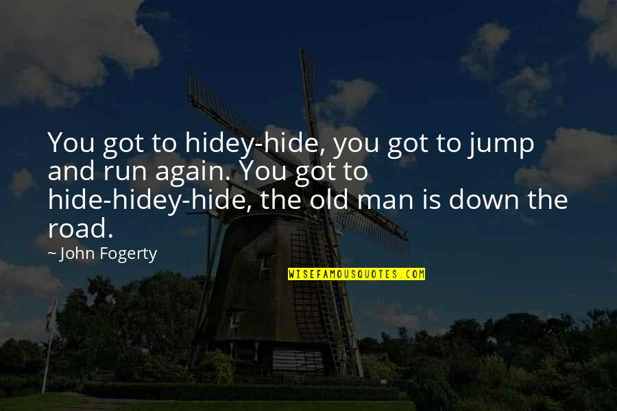 Fogerty's Quotes By John Fogerty: You got to hidey-hide, you got to jump