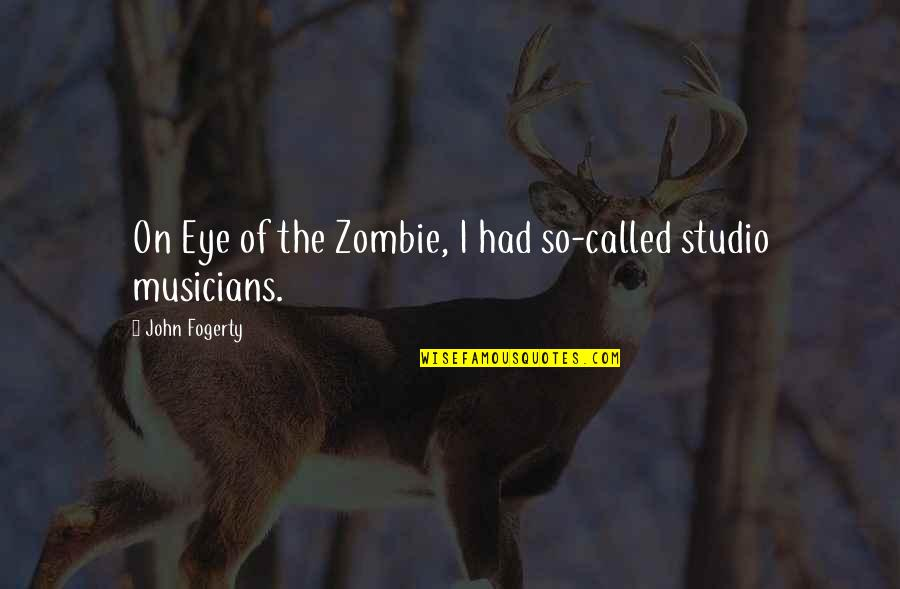 Fogerty's Quotes By John Fogerty: On Eye of the Zombie, I had so-called