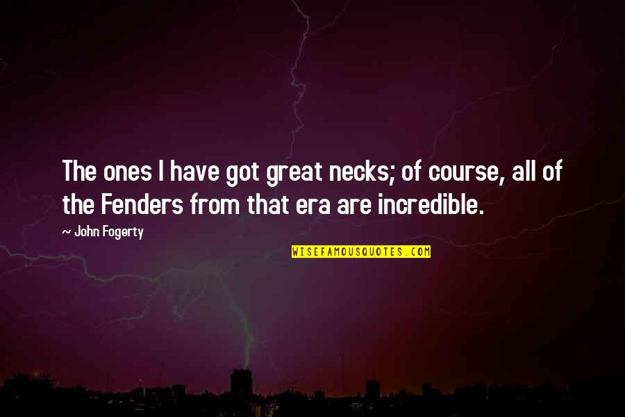Fogerty's Quotes By John Fogerty: The ones I have got great necks; of