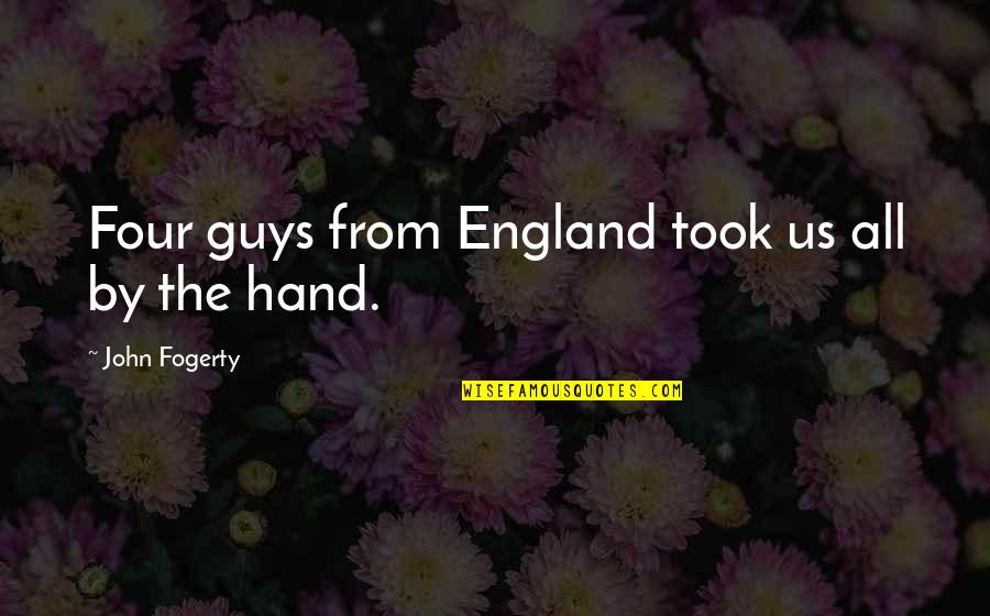 Fogerty's Quotes By John Fogerty: Four guys from England took us all by