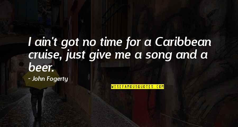 Fogerty's Quotes By John Fogerty: I ain't got no time for a Caribbean