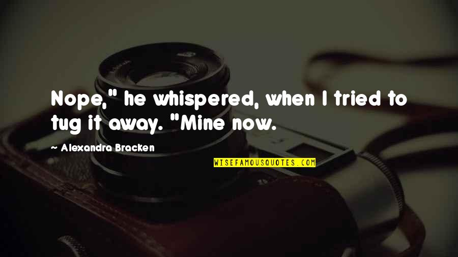 """Fognini Quotes By Alexandra Bracken: Nope,"""" he whispered, when I tried to tug"""