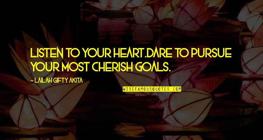 Fognini Quotes By Lailah Gifty Akita: Listen to your heart.Dare to pursue your most