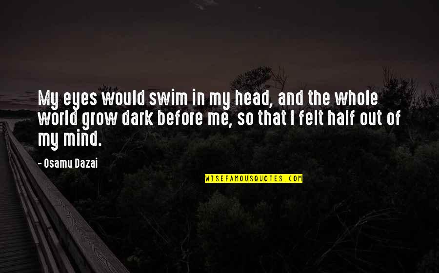 Fognini Quotes By Osamu Dazai: My eyes would swim in my head, and