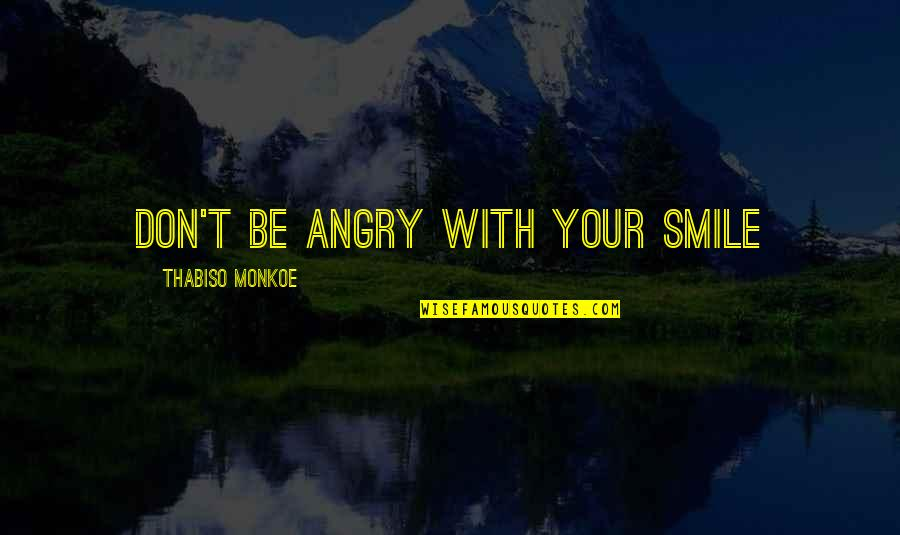 Fognini Quotes By Thabiso Monkoe: Don't be angry with your smile