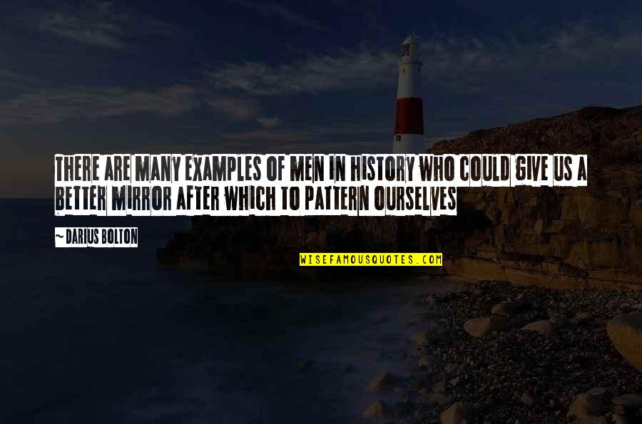 Foisted Quotes By Darius Bolton: There are many examples of men in history