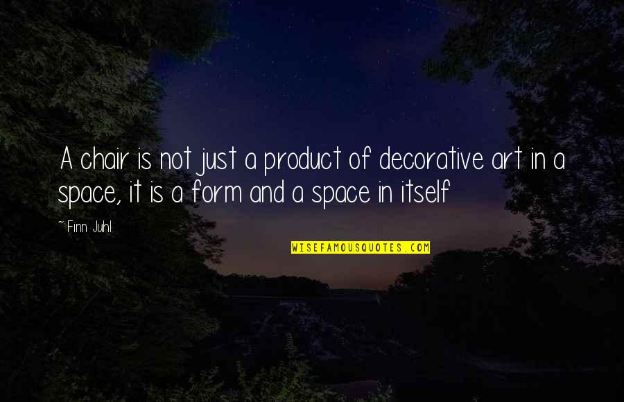 Foisted Quotes By Finn Juhl: A chair is not just a product of