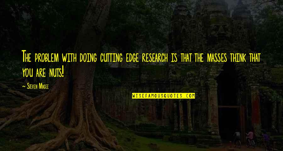 Foisted Quotes By Steven Magee: The problem with doing cutting edge research is
