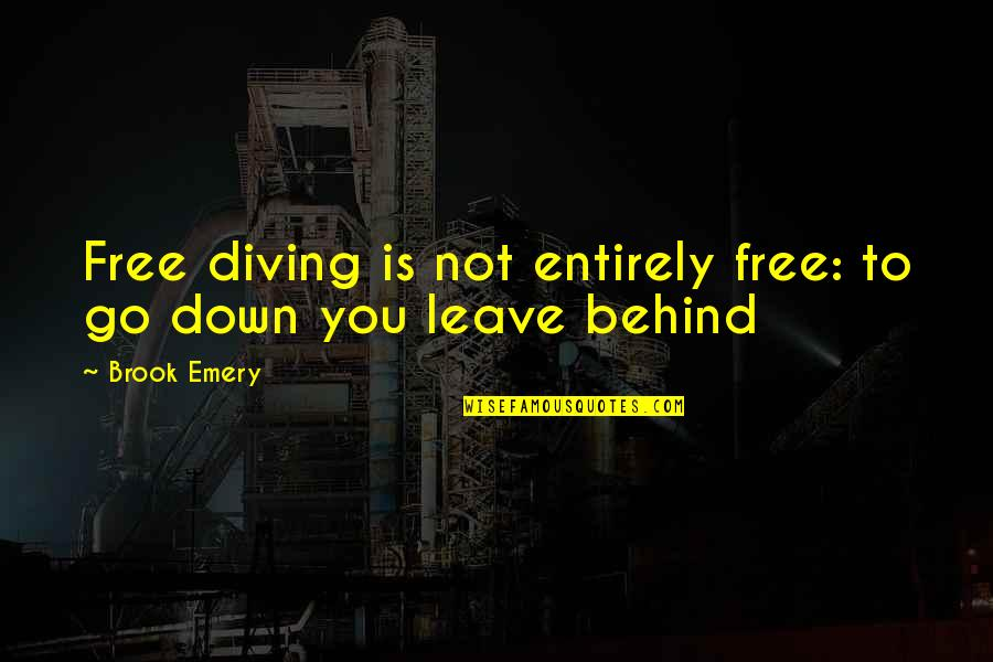 Folk Singer Quotes By Brook Emery: Free diving is not entirely free: to go