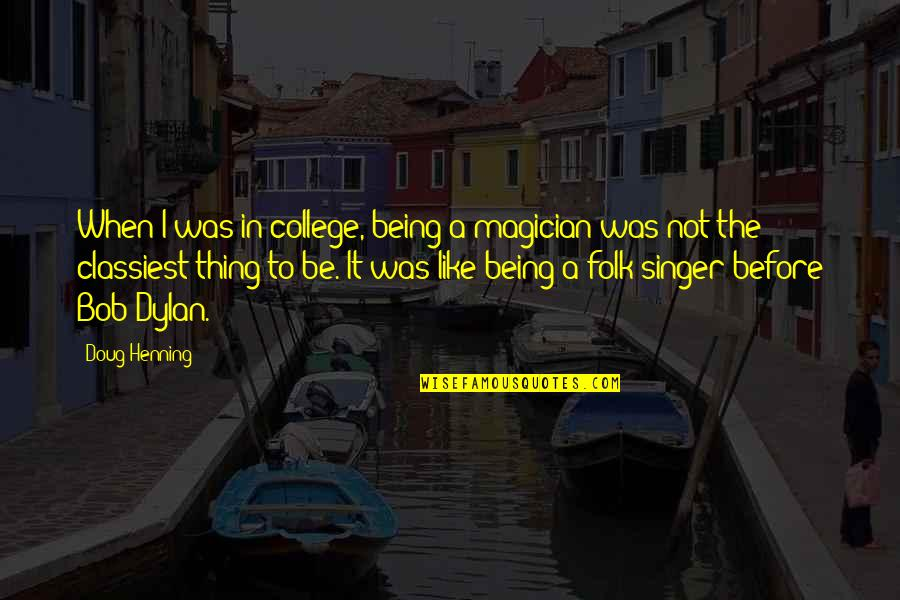 Folk Singer Quotes By Doug Henning: When I was in college, being a magician