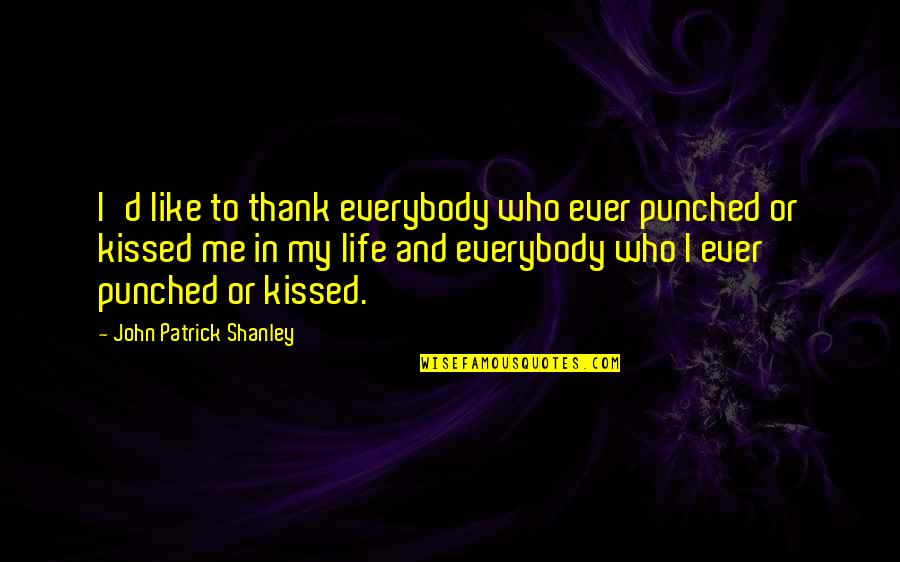 Folk Singer Quotes By John Patrick Shanley: I'd like to thank everybody who ever punched