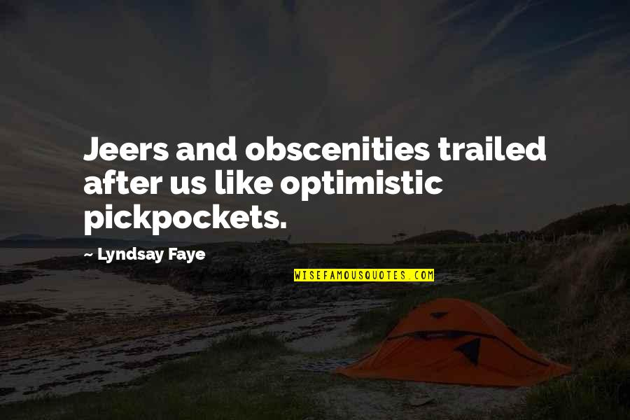 Folk Singer Quotes By Lyndsay Faye: Jeers and obscenities trailed after us like optimistic