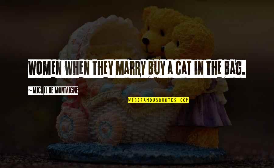 Folk Singer Quotes By Michel De Montaigne: Women when they marry buy a cat in