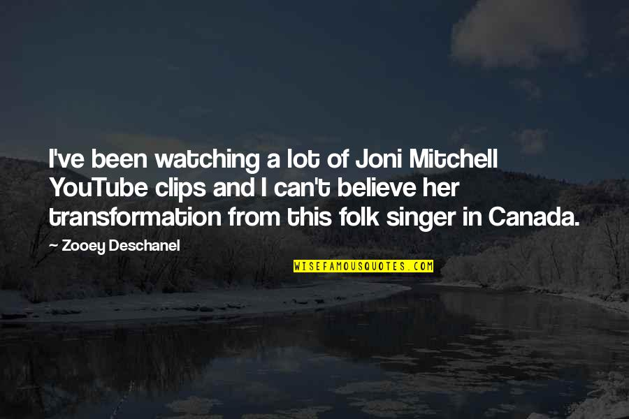 Folk Singer Quotes By Zooey Deschanel: I've been watching a lot of Joni Mitchell