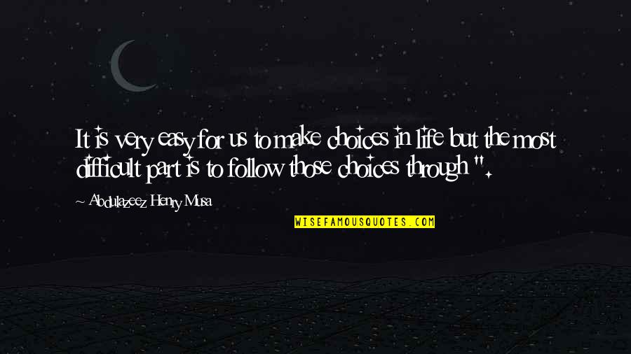 Follow Through Quotes By Abdulazeez Henry Musa: It is very easy for us to make