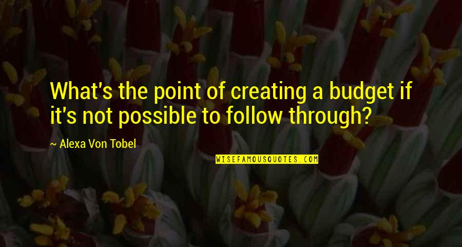 Follow Through Quotes By Alexa Von Tobel: What's the point of creating a budget if