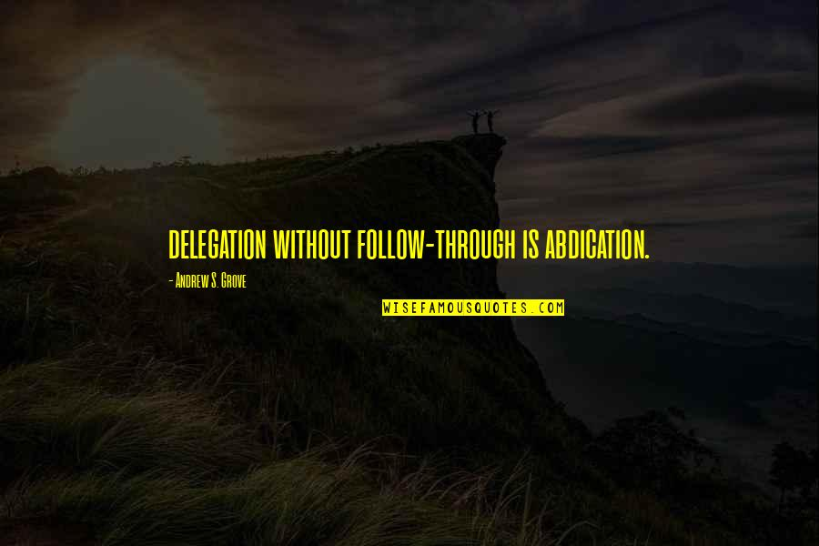 Follow Through Quotes By Andrew S. Grove: delegation without follow-through is abdication.